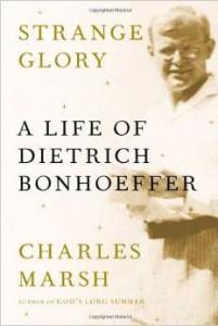 Strange Glory-A Life of Deitrich Bonhoeffer